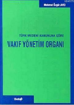 Türk Medeni Kanununa Göre Vakif Yönetim Organi