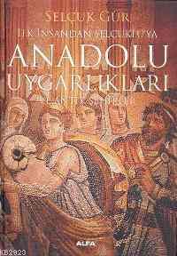 İlk İnsandan Selçuklu'ya Anadolu Uygarlıkları ve Antik Şehirler