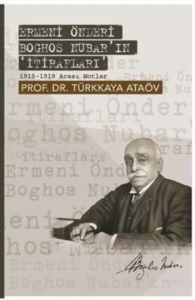Ermeni Önderi Boghos Nubar'ın 'İtirafları'; 1915-1918 Arası Belgeler