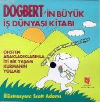 Dogbert'in Büyük İş Dünyası Kitabı; Ofisten Arakladıklarınla İyi Bir Yaşam Kurmanın Yolları
