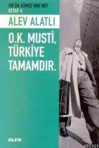 Or'da Kimse Var Mı? 4. Kitap O. K. Musti, Türkiye Tamamdır