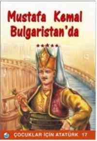 Mustafa Kemal Bulgaristan'da