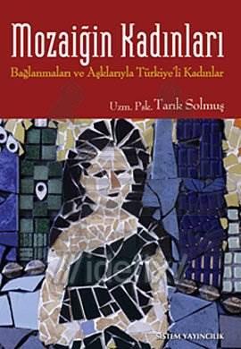 """Mozaiğin Kadınları """"Bağlanmaları ve Aşklarıyla Türkiye'li Kadınlar"""""""