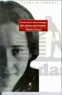 Bir Aşkın Anatomisi Hannah Arendt- Martin Heidegger