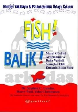 Balık! Moral Gücünü Arttırmanın ve Daha Verimli Sonuçlar Elde Etmenin Etkin Yolu (Ciltli)