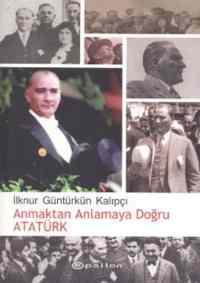 Anmaktan Anlamaya Doğru Atatürk