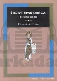 Bizans'İn Soylu Kadinlari