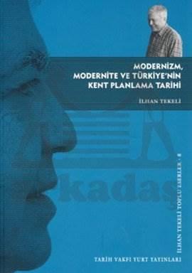 Modernizm, Modernite Ve Türkiye'Nin Kent Planlama Yazilari