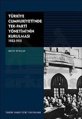 Türkiye Cumhuriyetinde Tek Parti Yönetiminin Kurulmasi( 6, Baski)
