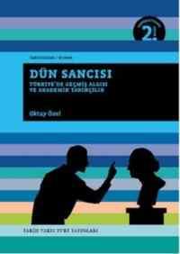Dün Sancısı (Türkiye'de Geçmiş Algısı ve Akademik Tarihçilik)