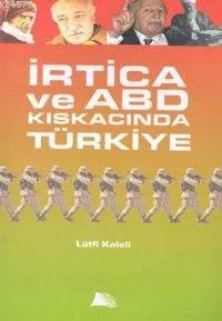 İrtica Ve Abd Kıskacında Türkiye