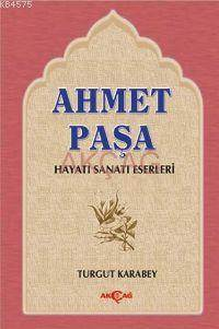Ahmet Paşa; Hayatı, Sanatı, Eserleri