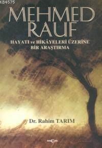 Mehmed Rauf; Hayatı Ve Hikayeleri Üzerine Bir Araştırma