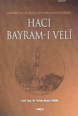 Hacı Bayram-I Veli; Ankara İle Bütünleşen Bir Mana Önderi