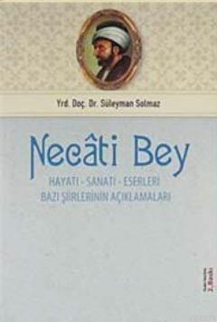 Necati Bey; Hayatı, Sanatı, Eserleri, Bazı Şiirlerinin Açıklamaları