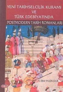 Yeni Tarihselcilik Kuramı ve Türk Edebiyatında Postmodern Tarih Romanları