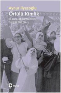 Örtülü Kimlik (İslamcı Kadın Kimliğin Oluşum Öğeleri)