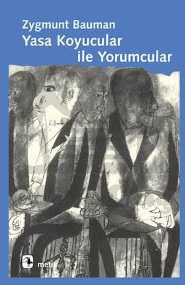 Yasa Koyucular ile Yorumcular: Modernite, Postmodernite ve Entelektüeller Üzerine