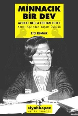 Minnacık Bir Dev: Avukat Necla Fertan Ertel Kendi Ağzından Yaşam Öyküsü