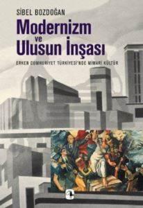 Modernizm ve Ulusun İnşası: Erken Cumhuriyet Türkiyesi'nde Mimari Kültür