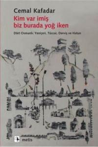 """Kim Var imiş Biz Burada Yoğ İken """"Dört Osmanlı: Yeniçeri, Tüccar, Derviş ve Hatun"""""""