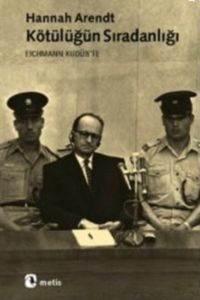 """Kötülüğün Sıradanlığı """"Eichmann Kudüs'te"""""""