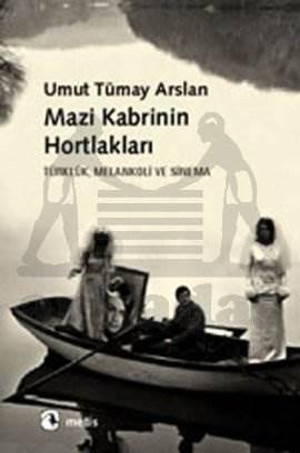 Mazi Kabrinin Hortlakları: Türklük, Melankoli ve Sinema
