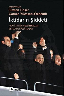 İktidarın Şiddeti-Akp'li Yıllar Neoliberalizm ve İslamcı Politikalar