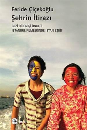 Şehrin İtirazı; Gezi Direnişi Öncesi İstanbul Filmlerinde İsyan Eşiği