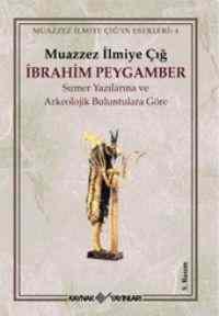 İbrahim Peygamber Sümer Yazılarına ve Arkeolojik Buluntulara Göre