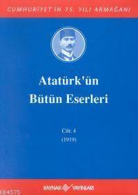 Atatürk'ün Bütün Eserleri Cilt:4