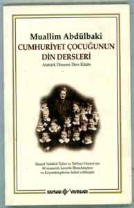 Cumhuriyet Çocuğunun Din Dersleri - Atatürk Dönemi Ders Kitabı