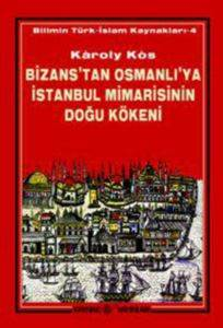 Bizans'tan Osmanlı'ya İstanbul Mimarisinin Doğu Kökeni