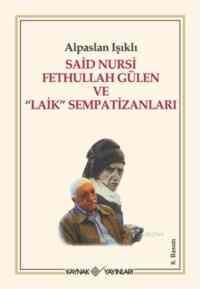 Said Nursi Fethullah Gülen ve Laik Sempatizanları