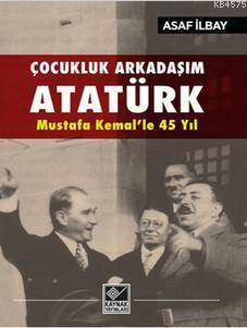 Çocukluk Arkadaşım Atatürk-Mustafa Kemal'le 45 Yıl