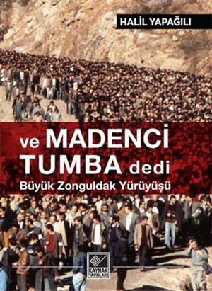 ve Madenci Tumba Dedi Büyük Zonguldak Yürüyüşü