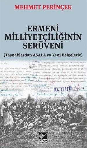 Ermeni Milliyetçiliğinin Serüveni; Taşnaklardan ASALA'ya Yeni Belgelerle