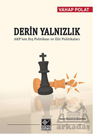 Derin Yalnızlık - AKP'nin Dış Politikası ve Elit Politikaları