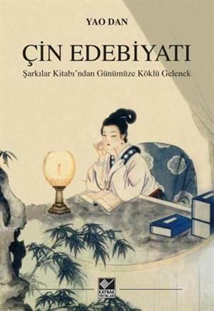 Çin Edebiyatı; Şarkılar Kitabı'ndan Günümüze Köklü Gelenek