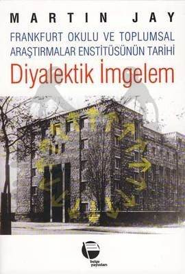 Diyalektik İmgelem Frankfurt Okulu ve Toplumsal Araştırmalar Enstitüsünün Tarihi