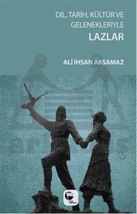 Dil Tarih Kültür Ve Gelenekleriyle Lazlar