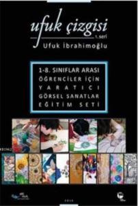 Ufuk Çizgisi 1.Seri; 1-8. Sınıflar Arası Öğrenciler İçin Yaratıcı Görsel Sanatlar Eğitim Seti