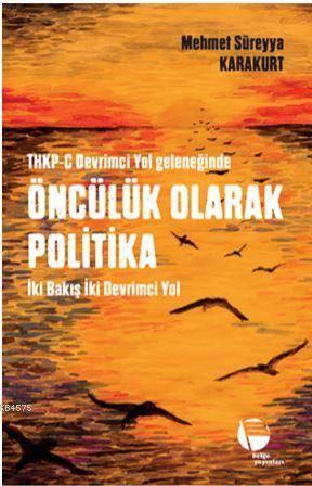 Thkp-C Devrimci Yol Geleneğinde Öncülük Olarak Politika; İki Bakış İki Devrimci Yol