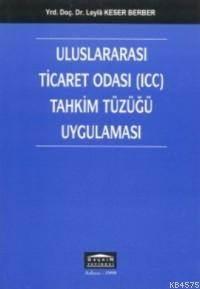 Uluslararasi Ticaret Odasi (icc) Tahkim Tüzügü Uygulamasi