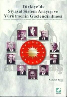 Türkiye'de Siyasal Sistem Arayışı ve Yürütmenin Güçlendirilmesi