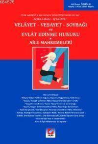 Velayet - Vesayet - Soybagi ve Evlat Edinme Hukuku; Türk Medeni Kanununun Yeni Düzenlemeleri ile Açiklamali Içtihatli