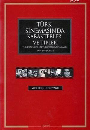 Türk Sinemasında Karakterler Ve Tipler; Türk Sinemasının Türk Toplumuna Bakışı 1950 - 1975 Dönemi