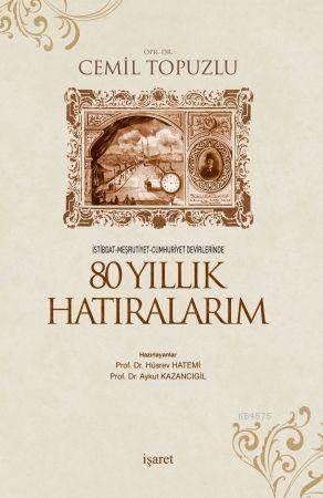 80 Yıllık Hatıralarım; İstibdat-Meşrutiyet-Cumhuriyet Devirlerinde
