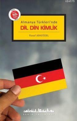 Almanya Türkleri'nde Dil Din Kimlik
