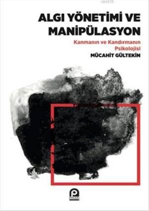 Algı Yönetimi Ve Manipülasyon; Kanmanın Ve Kandırmanın Psikolojisi